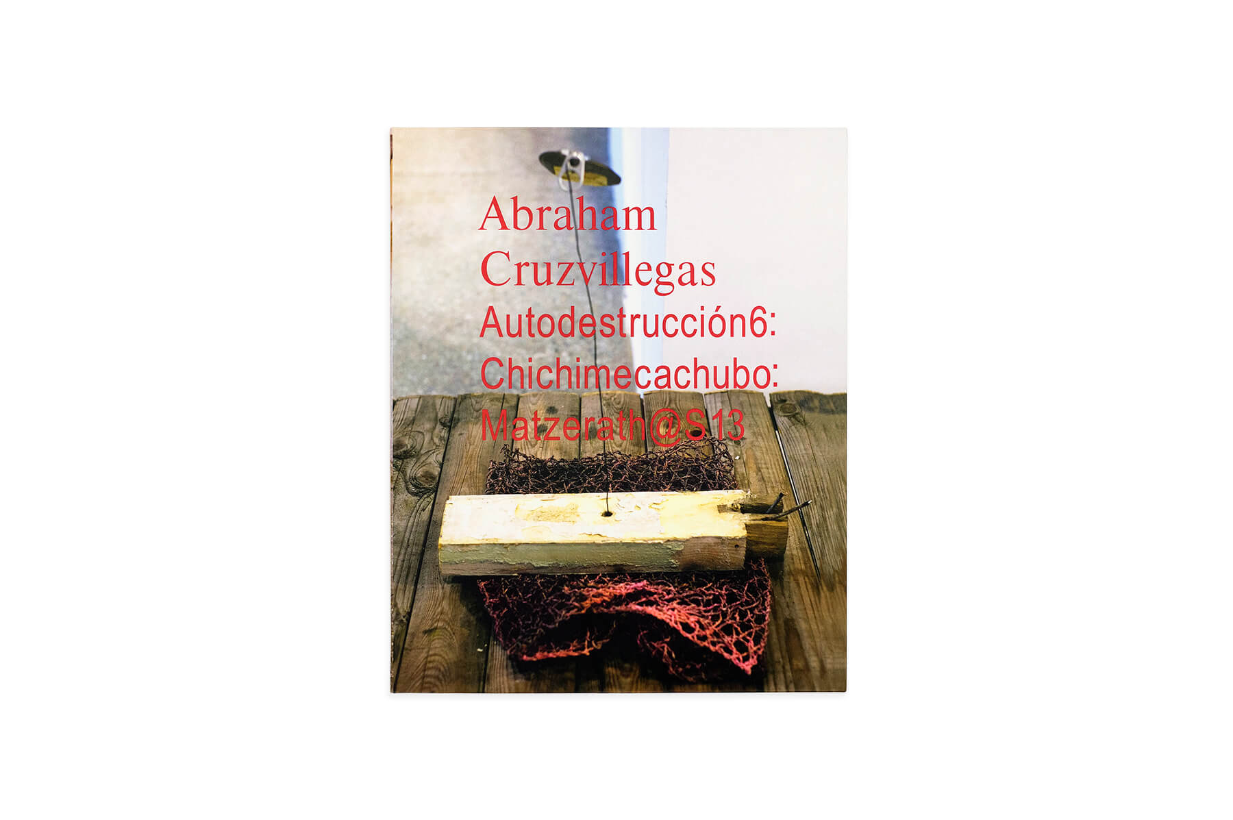 Product image of Abraham Cruzvillegas: Autodestruccíon6: Chichimecachubo: Matzerath@S13
